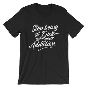 Stop being the Dick in your Addiction.