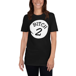 Bitch 2 Short-Sleeve Unisex T-Shirt