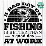 A Bad Day of Fishing is Better Than a Good Day at Work - RTS Screen Print Transfer