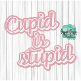Cupid Is Stupid  - Pre-Order RTS 1/12/2021 Screen Print Transfer
