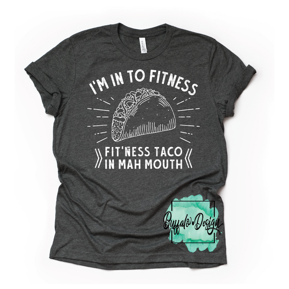 I'm Into Fitness- Fit'ness Taco in Mah Mouth - RTS Screen Print Transfer