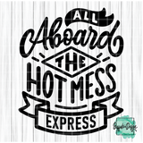 All Aboard the Hot Mess Express - RTS Screen Print Transfer