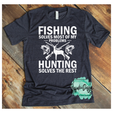 Fishing Solves Most of My Problems Hunting Solves the Rest - RTS Screen Print Transfer