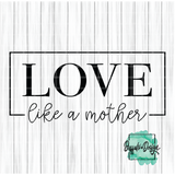Love Like a Mother - RTS Screen Print Transfer