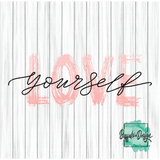 Love Yourself  - Pre-Order RTS 1/12/2021 Screen Print Transfer