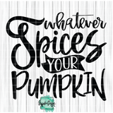 Whatever Spices Your Pumpkin - RTS Screen Print Transfer