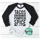 Tacos Are Greater Than Pumpkin Spice #fightme - RTS Screen Print Transfer