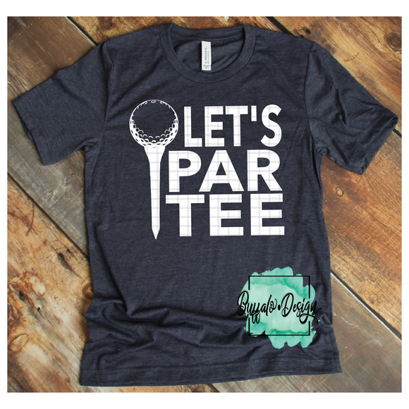 Let's Par Tee - RTS Screen Print Transfer