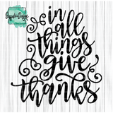 In All Things Give Thanks - RTS Screen Print Transfer