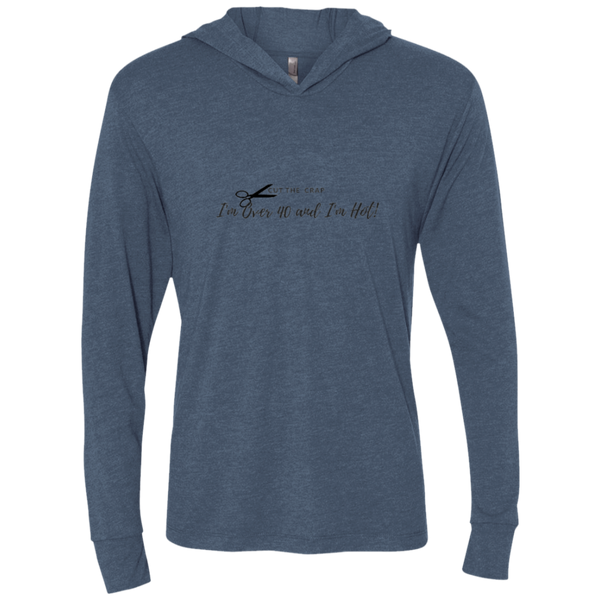 Cut the Crap; I'm Over 40 and I'm Hot! - NL6021 Next Level Unisex Triblend LS Hooded T-Shirt