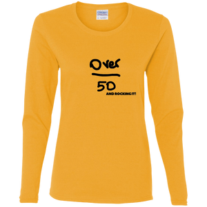 Over 50 and Rocking It - G540L Gildan Ladies' Cotton LS T-Shirt