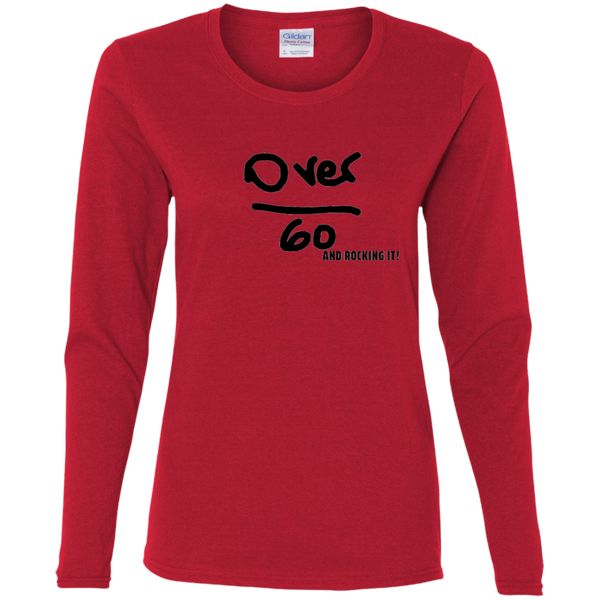Over 60 and Rocking it! - G540L Gildan Ladies' Cotton LS T-Shirt