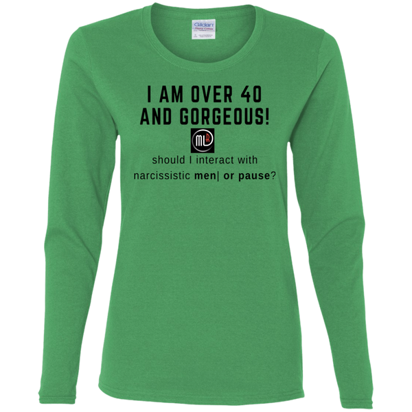 I'm Over 40 and Gorgeous - G540L Gildan Ladies' Cotton LS T-Shirt