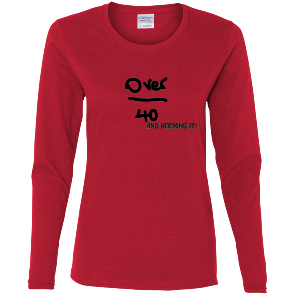 Over 40 and Rocking It - G540L Gildan Ladies' Cotton LS T-Shirt