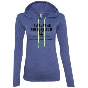 Over 40 and Gorgeous - 887L Anvil Ladies' LS T-Shirt Hoodie