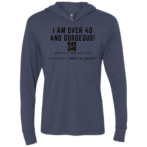 I am Over 40 and Gorgeous - NL6021 Next Level Unisex Triblend LS Hooded T-Shirt