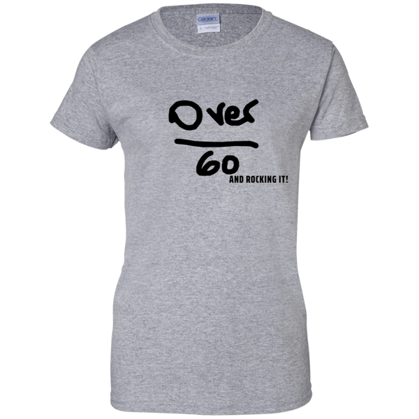 Over 60 and Rocking It - G200L Gildan Ladies' 100% Cotton T-Shirt