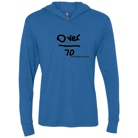 Over 70 and Rocking It - NL6021 Next Level Unisex Triblend LS Hooded T-Shirt