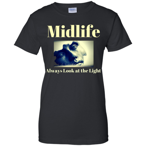 Midlife; Always Look at the Light! G200L Gildan Ladies' 100% Cotton T-Shirt