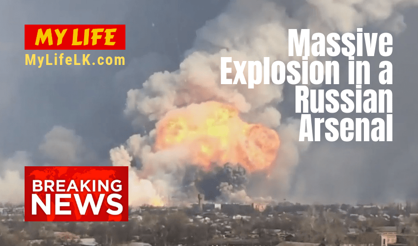Massive Explosion in a Russian Arsenal - My Life