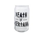 16oz Pint Glass - Death is Certain