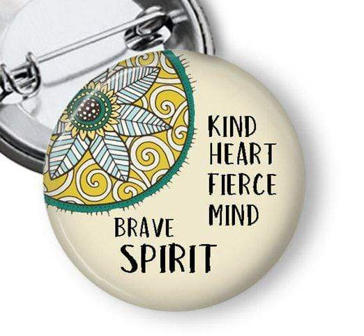 Brave Pin Kind Heart Fierce Mind Brave Spirit Pins Buttons For the People