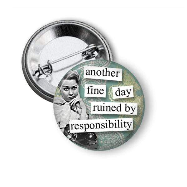 "Funny Pin ""another fine day ruined by responsibility"" Pins Buttons For the People"