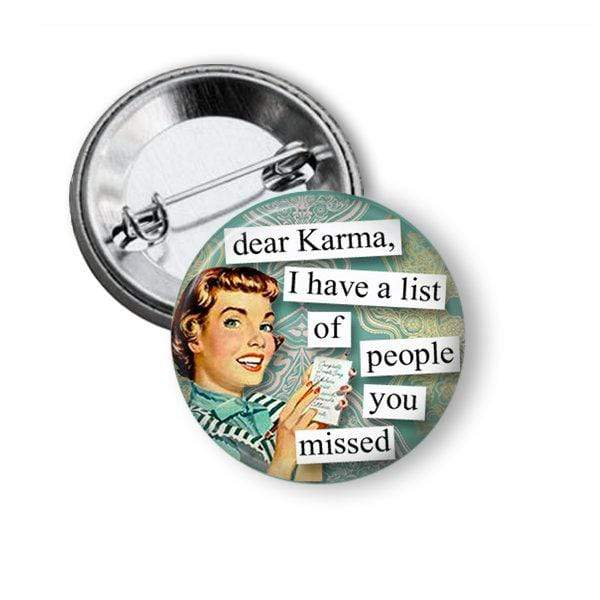 "Funny Pin ""Dear karma I have a list of people you missed"" Pins Buttons For the People"
