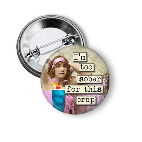 "Funny Pin ""I'm too sober for this crap"" Pins Buttons For the People"