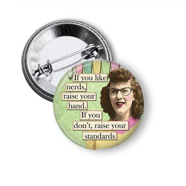 "Funny Pin ""If you like nerds raise your hand. If you don't raise your standards"" Pins Buttons For the People"