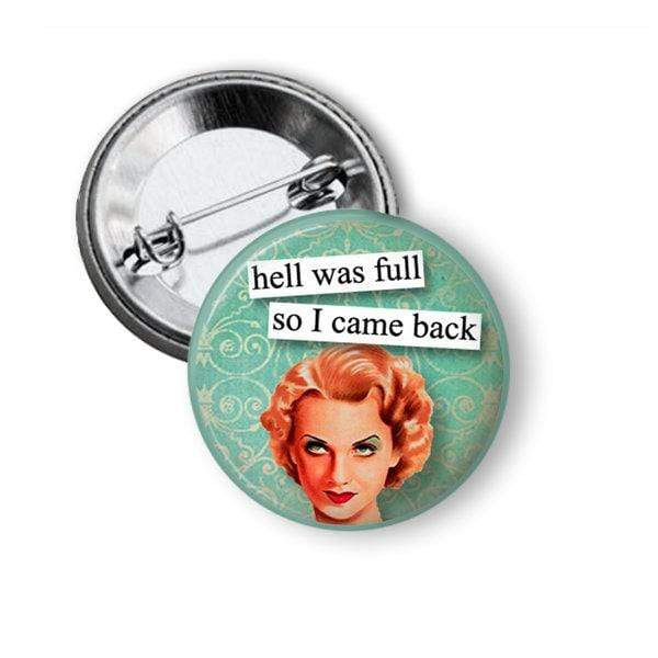 "Funny pin with funny saying ""Hell was full so I came back"" Pins Buttons For the People"