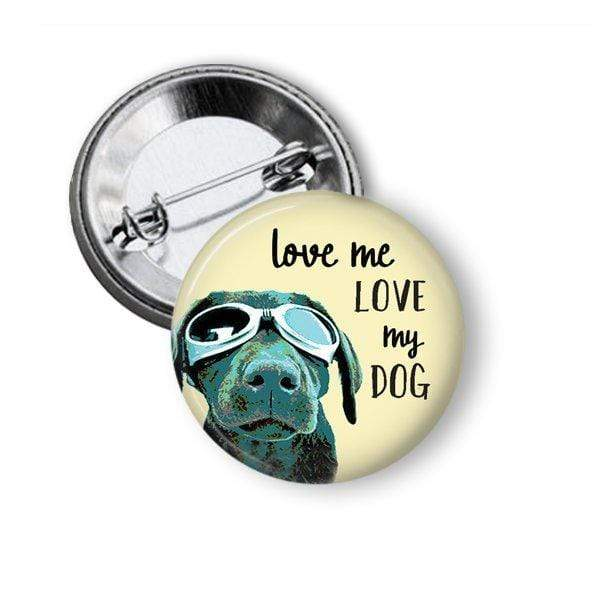Love Me Love My Dog Button Pins Buttons For the People