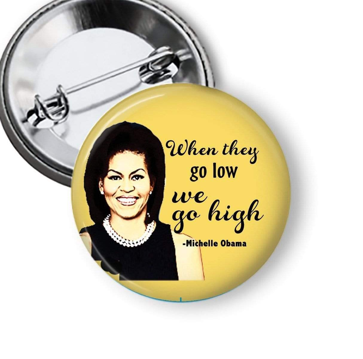 "Michelle Obama Button ""When they go low we go high"" Pins Buttons For the People"