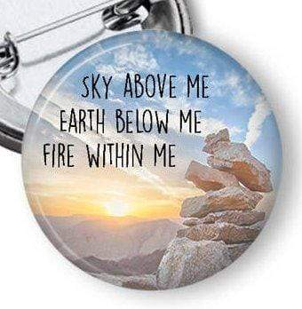 Sky Above Me Earth Below Me Fire Within Me Pin Pins Buttons For the People