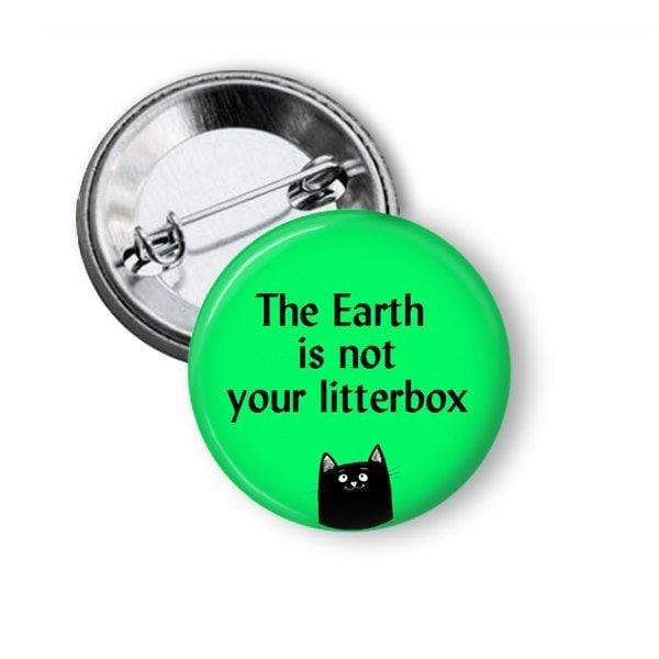 The Earth is not Your Litterbox Pinback Button Pins Buttons For the People
