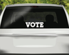 Vote Vinyl Car Decal Many Sizes and Colors Available! Decal/Sticker Buttons For the People