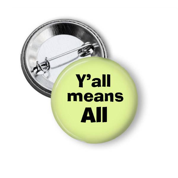 Y'all Means All Pinback Button Pins Buttons For the People