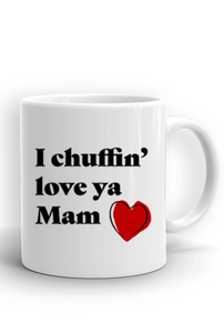 I chuffin' love ya Mam Mug