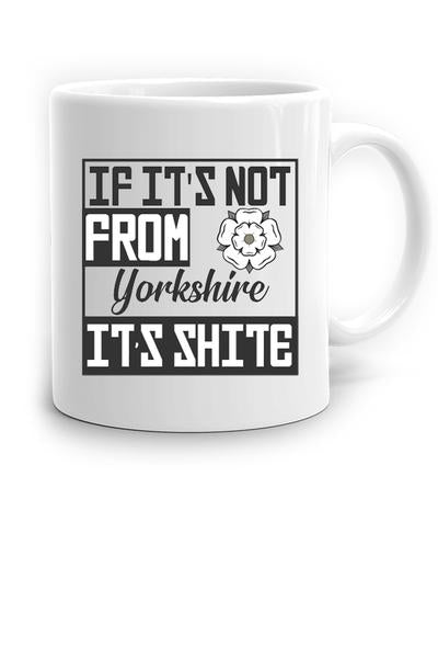 If It's Not From Yorkshire, It's Shite Mug