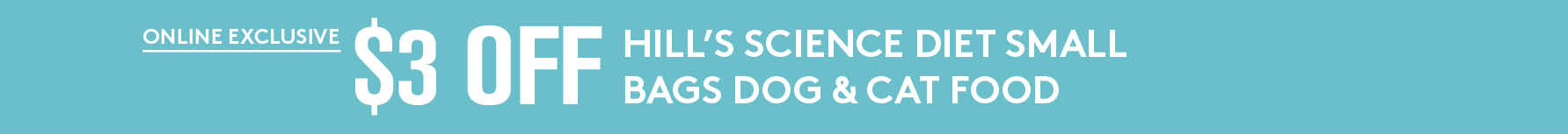 $3 off small bag of Science Diet Dog & Cat dry food. Sale 11/03/20 - 11/30/20