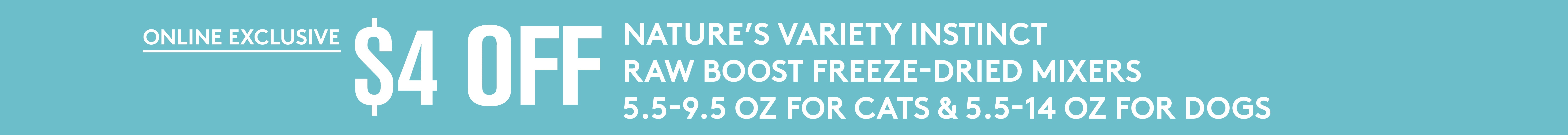 $4 Off Nature's Variety 5.5oz - 9.5oz Raw Boost Freeze Dried Mixers for Cats & 5.5oz - 14 oz Raw Boost Freeze Dried Mixers for Dogs