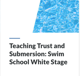Teaching Trust and Submersion: Swim School White Stage