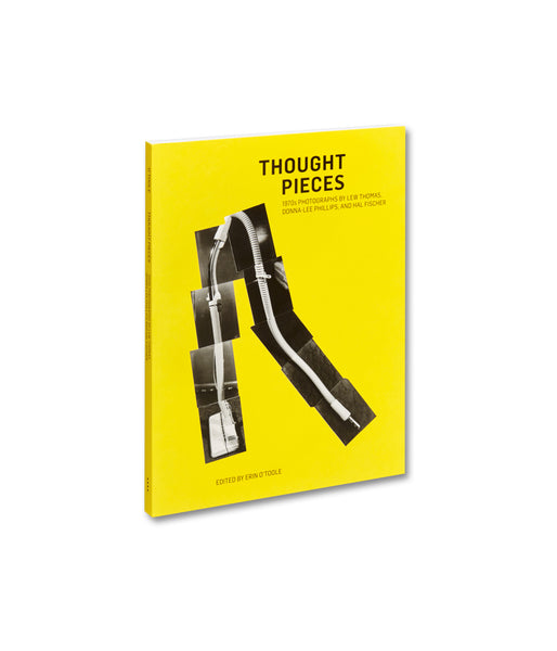 Thought Pieces: 1970s Photographs by Lew Thomas, Donna-Lee Phillips, and Hal Fischer <br> Erin O'Toole (ed.)