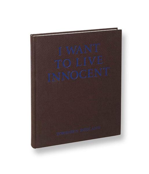 I Want To Live Innocent <br> Torbjørn Rødland - MACK