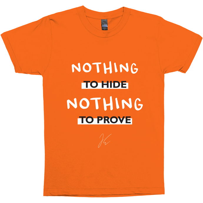 Shirt - Nothing to hide, nothing to prove.