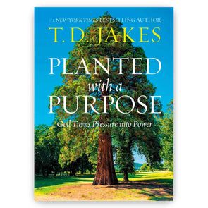 T.D. Jakes - Planted with a Purpose