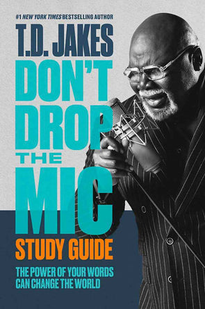 T.D. Jakes - Don't Drop the Mic Study Guide