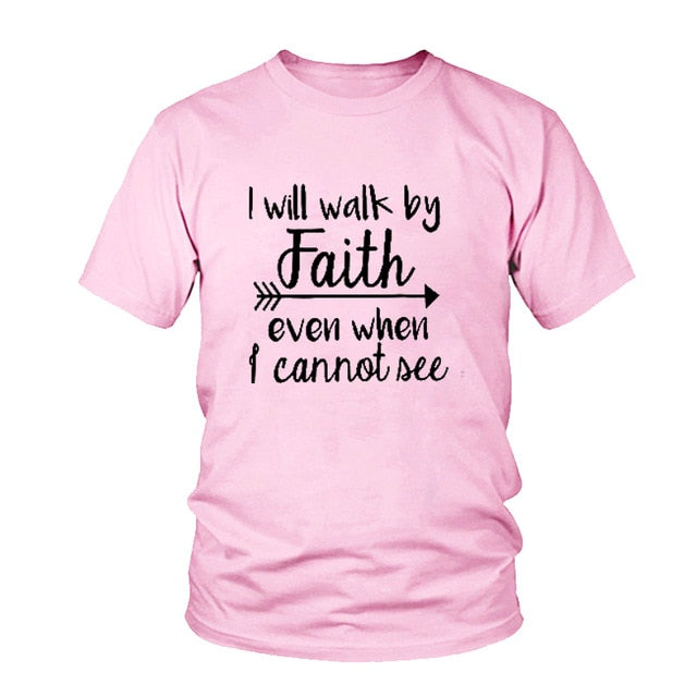 """I Will Walk By Faith Even When I Cannot See"" Christian T-Shirt"