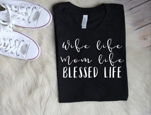 SALE Wife Life Mom Life Blessed Life Tee // Mom Tee, Baby, New Mom Shirts, Mama Tee, Mom Graphic Tee, Mama Bear Shirts, Mothers Day Gifts