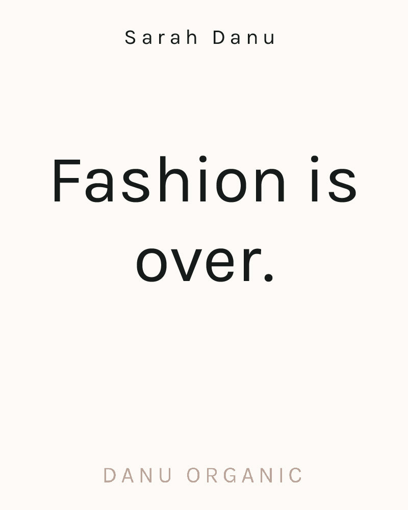 Fashion Is Over — Sarah Danu of Danu Organic